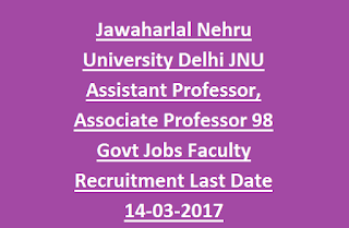 Jawaharlal Nehru University Delhi JNU Professor, Assistant, Associate Professor 98 Govt Jobs Faculty Recruitment 2017 Last Date 14-03-2017