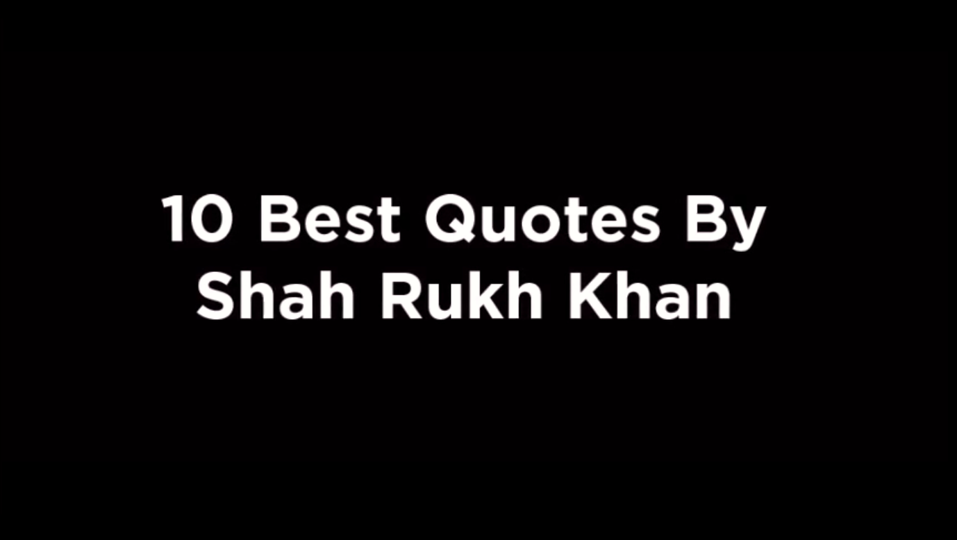 10 Best Quotes By Shah Rukh Khan [video]