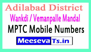 Wankdi / Vemanpalle Mandal MPTC Mobile Numbers List Adilabad District in Telangana State