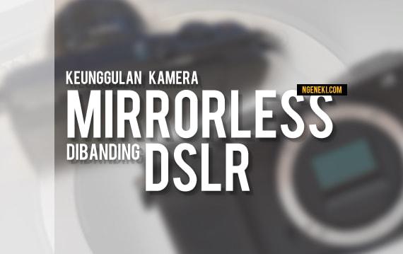 Kelebihan dari Kamera Mirrorless dibanding DSLR