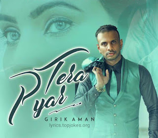 TERA PYAR LYRICS : Latest Punjabi Song presented and sung by Girik Aman. Music of the song is composed by Gold E Gill while Lyricsted by Hammy Kahlon, Sandeep