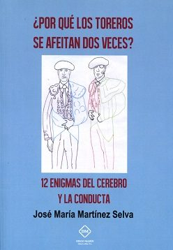 ¿Por qué los toreros se afeitan dos veces?: 12 enigmas del cerebro y la conducta / Jose María Martínez Selva.