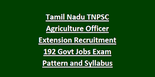 Tamil Nadu TNPSC Agriculture Officer Extension Recruitment 192 Govt Jobs Exam Pattern and Syllabus, Apply Online