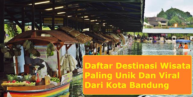 Daftar Destinasi Wisata Paling Unik Dan Viral Dari Kota Bandung