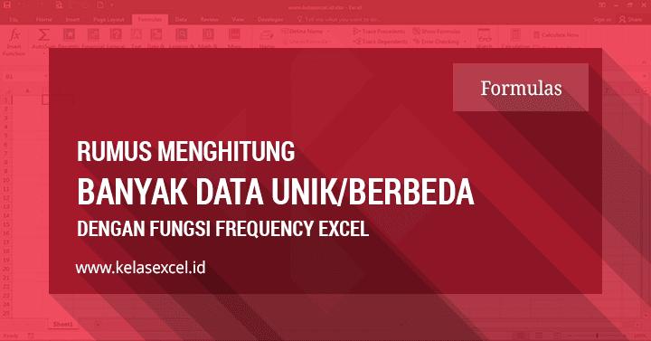 Rumus Menghitung Banyak Data Unik Dengan Fungsi Frequency Excel