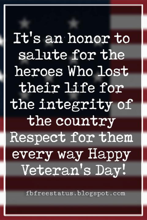 Happy Veterans Day Quotes & Happy Veterans Day Messages, It's an honor to salute for the heroes Who lost their life for the integrity of the country Respect for them every way Happy Veteran's Day!