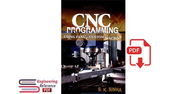 CNC Programming using Fanuc Custom Macro B 1st Edition, by S.K Sinha
