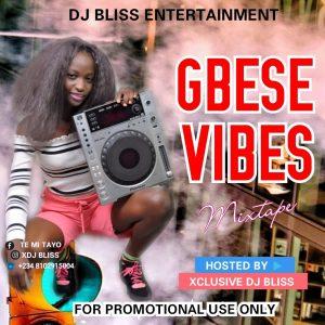 [MIXTAPE]: DJ BLISS – GBESE VIBES MIXTAPE