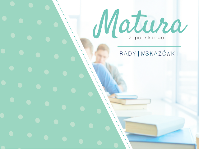 matura, przygotowania do matury, jak się przygotować?,matura z polskiego