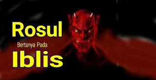 Rosul Bertanya kepada Iblis