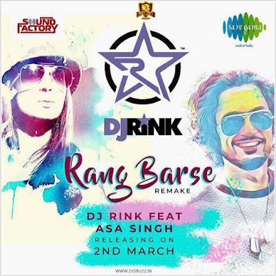 RANG BARSE REMAKE – DJ RINK Ft ASA SINGH
