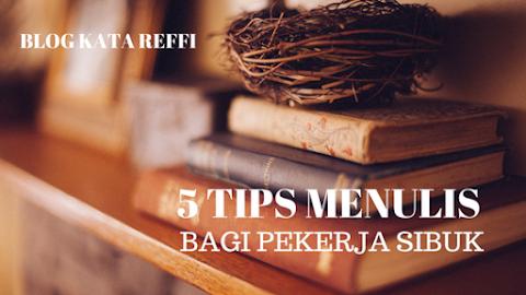 5 Tips Menulis Bagi Pekerja Sibuk