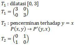 T1 adalah dilatasi [0,3] dan T2 adalah pencerminan terhadap y=x