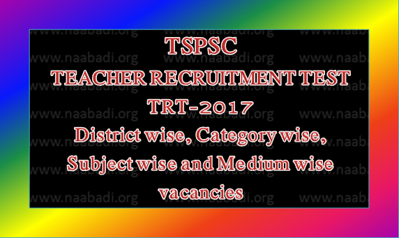 Teacher Recruitment Test(TRT)-2017 Category Wise, District wise, Subject wise and Medium wise vacancies