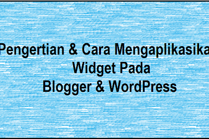 Pengertian & Cara Mengaplikasikan Widget Di Blogger & WordPress