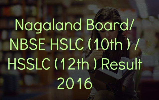 Nagaland Board NBSE HSLC (10th ) HSSLC (12th ) Result 2016