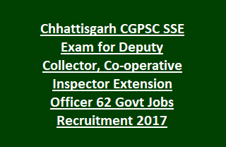Chhattisgarh CGPSC SSE Exam for Deputy Collector, Co-operative Inspector Extension Officer 62 Govt Jobs Recruitment Notification 2017