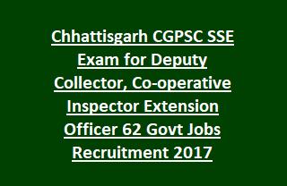 Chhattisgarh CGPSC SSE Exam for Deputy Collector, Co-operative Inspector Extension Officer 62 Govt Jobs Recruitment Notification 2017