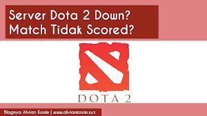 Dota 2 Down!! Match Tidak Scored per Tanggal 28/3 | Blognya Alvian Kosim