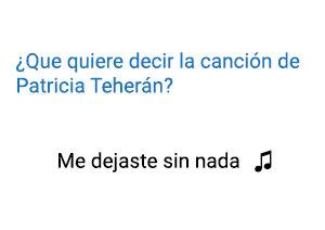 Significado de la canción me dejaste sin nada Patricia Teherán.