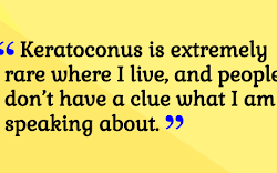 Keratoconus is extremely rare where I live and people have no idea what it is