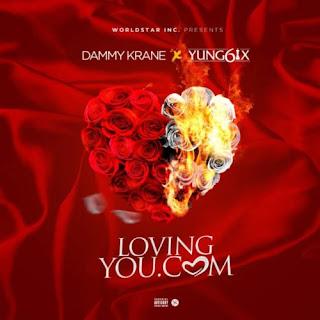 [Music] Dammy Krane Ft. Yung6ix – Loving You.Com