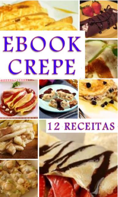 EBOOK CREPE APRESENTA 12 RECEITAS DE CREPES DOCE, SALGADO E LIGHT.