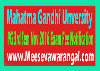 Mahatma Gandhi Unversity PG 3rd Sem Nov 2016 Exam Fee Notification