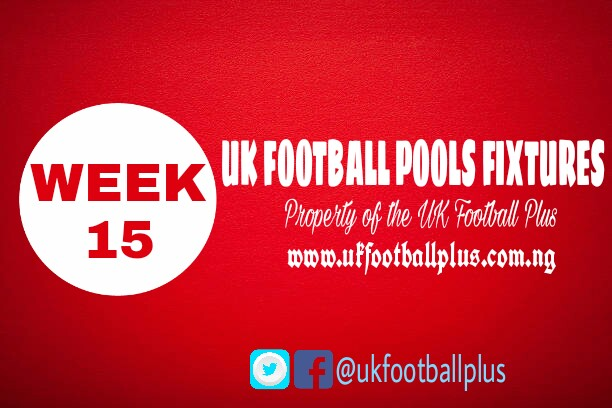 WEEK 15: UK 2018/2019 FOOTBALL POOLS ADVANCE FIXTURES | 20-10-2018 | www.ukfootballplus.com.ng