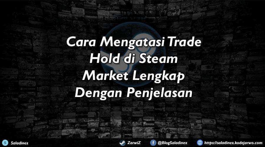 Cara Mengatasi Trade Hold di Steam Market Lengkap Dengan Penjelasan