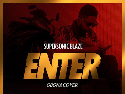 DOWNLOAD MP3: Supersonic Blaze - Enter [Burna Boy's Gbona Cover] | @supersonicblaze | @burnaboy