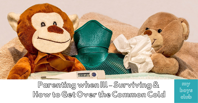 Parenting when Ill – Surviving & How to Get Over the Common Cold