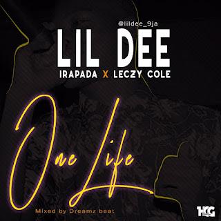 Lil Dee - One Life Ft. Irapada X Leczy