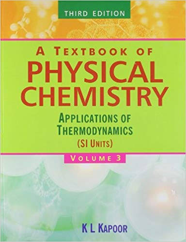 A TEXTBOOK OF PHYSICAL CHEMISTRY:- APPLICATION OF THERMODYNAMICS VOLUME 3 BY K L KAPOOR