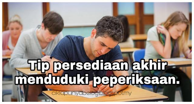 Tip persediaan akhir menduduki peperiksaan.