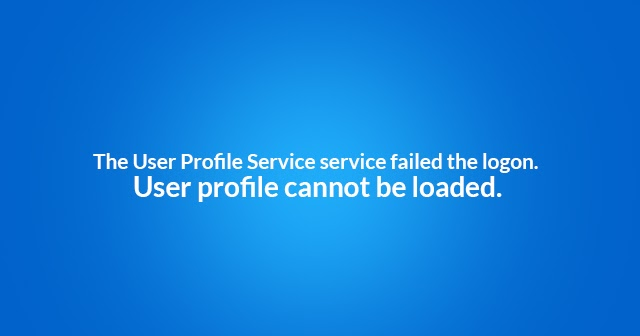 Windows  Home User Profile Cannot Be Loaded Error