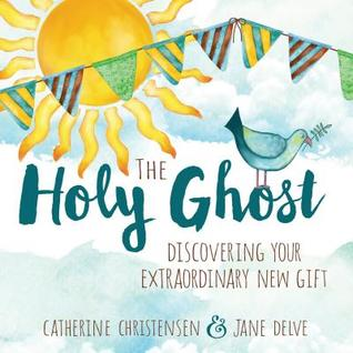 Heidi Reads... The Holy Ghost: Discovering Your Extraordinary New Gift by Catherine Christensen & Jane Delve