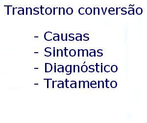 Transtorno de conversão causas sintomas diagnóstico tratamento prevenção riscos complicações