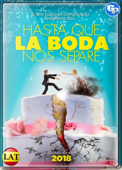 Hasta Que La Boda Nos Separe (2018) LATINO