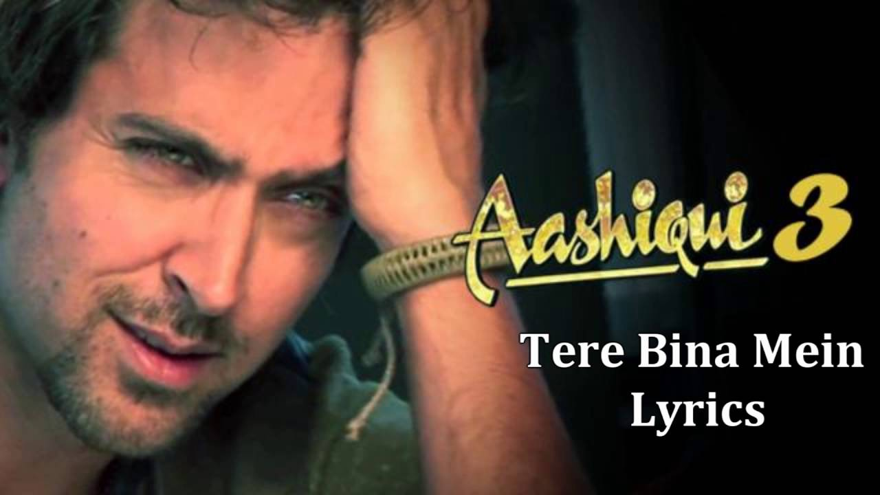 A2Z Life Hackers: Aashiqui 3 Full song ' Tere Bina Main