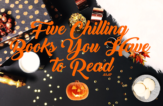 Five Chilling Books You Have To Read ASAP