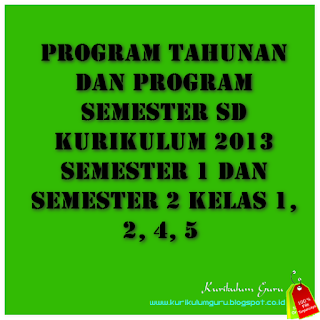 Program Tahunan dan Program Semester SD Kurikulum 2013 Semester 1 dan Semester 2 Kelas 1, 2, 4, 5