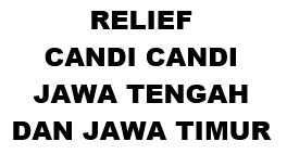 RELIEF CANDI CANDI JAWA TENGAH DAN JAWA TIMUR