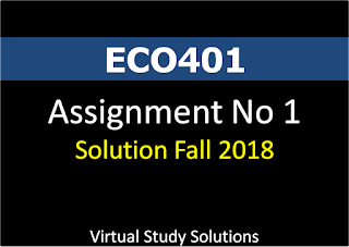 ECO401 Assignment No 1 Solution and discussion Fall 2018