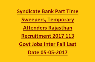 Syndicate Bank Part Time Sweepers, Temporary Attenders Recruitment Rajasthan Notification 2017 113 Govt Jobs Inter Fail