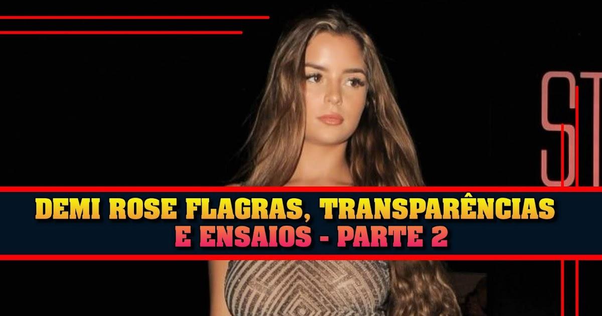 Tem Na Web - DEMI ROSE: FLAGRAS, TRANSPARÊNCIAS E ENSAIOS - PARTE 2