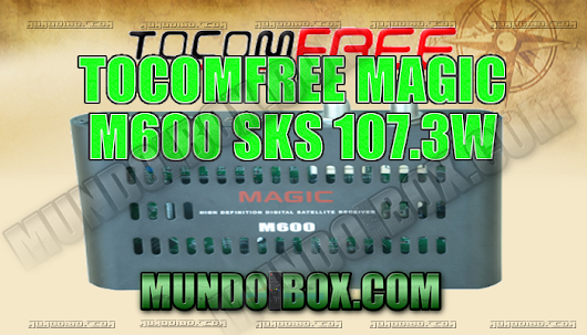 TOCOMFREE MAGIC M600 ACTUALIZACIÓN SKS 107.3W ON - 10/10/2018