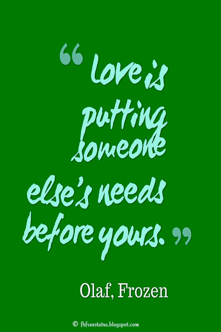 "Disney Quotes, ""Love is putting someone else's needs before yours."" ― Olaf, Frozen"