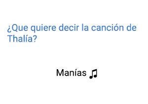Significado de la canción Manías Thalía.