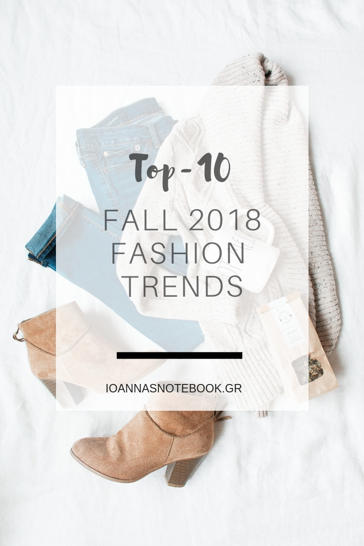 Top-10 Fall 2018 Fashion Trends: I prefer to keep my style simple and classic but this Fall the trends are so chic and classic that I can't waith to start wearing most of them! | Ioanna's Notebook